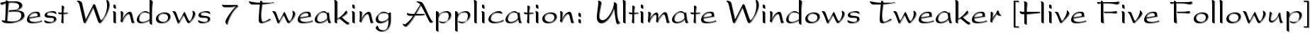 Best Windows 7 Tweaking Application: Ultimate Windows Tweaker [Hive Five Followup]